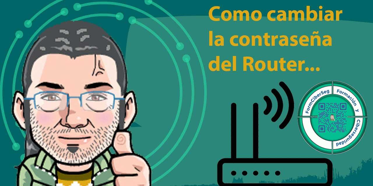 Formación y Ciberseguridad Cambiar la contraseña a un Router