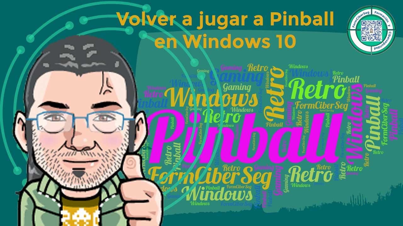 Imagen destacada de pinball en Windows 10 en FormCiberSeg - Formación y Ciberseguridad